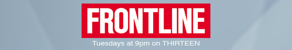 FRONTLINE: Tuesdays at 9pm on THIRTEEN