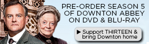 Support THIRTEEN &  Pre-Order Downton Abbey Season 5
