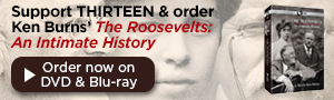 Support THIRTEEN & Order The Roosevelts on DVD & Blu-ray